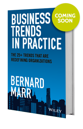 Business Trends in Practice The 25 Trends That are Redefining Organizations | Bernard Marr